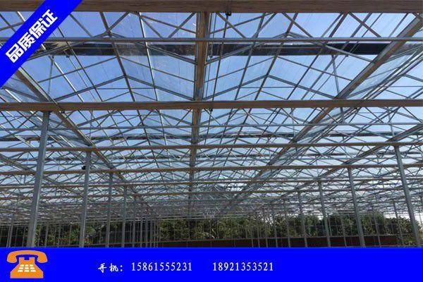 宝鸡陇县玻璃温室骨架下半年市场走势将有好转
